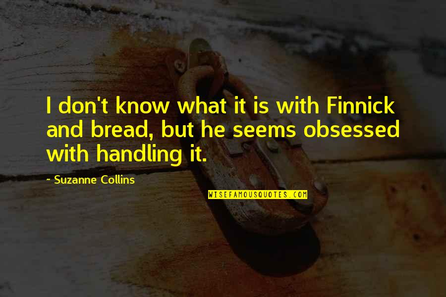 Finnick Quotes By Suzanne Collins: I don't know what it is with Finnick
