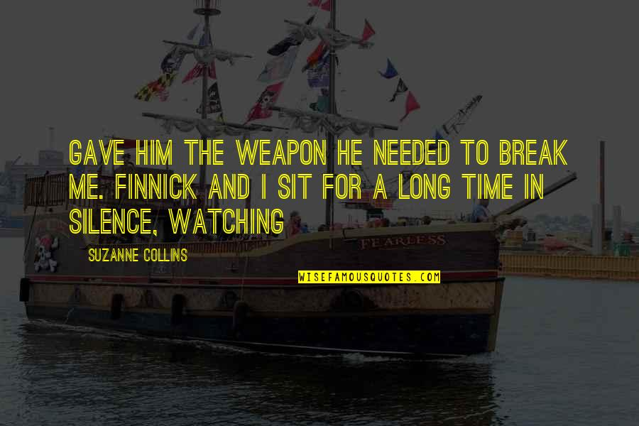 Finnick Quotes By Suzanne Collins: Gave him the weapon he needed to break