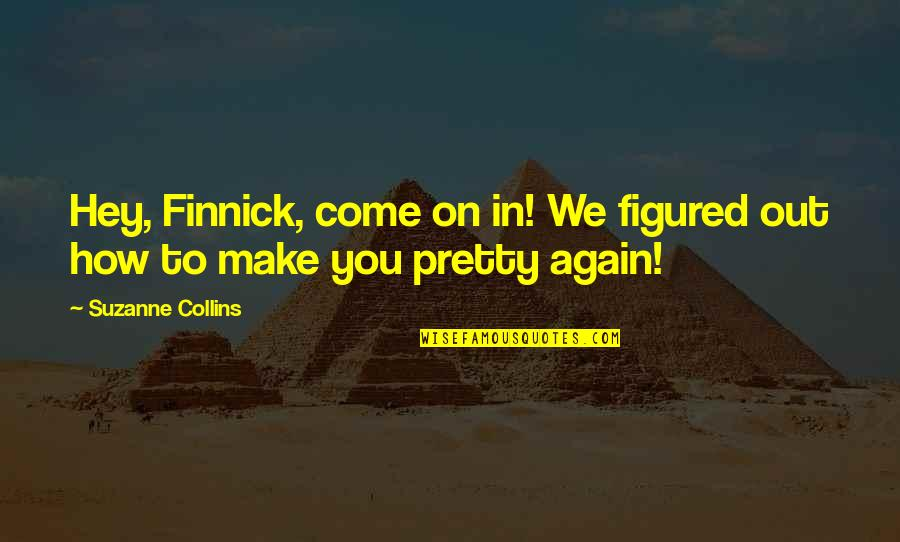Finnick Quotes By Suzanne Collins: Hey, Finnick, come on in! We figured out