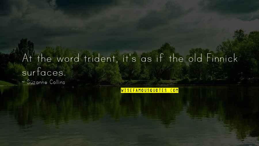 Finnick Quotes By Suzanne Collins: At the word trident, it's as if the