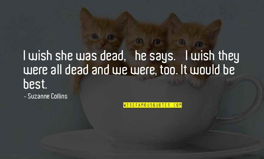 Finnick Quotes By Suzanne Collins: I wish she was dead,' he says. 'I