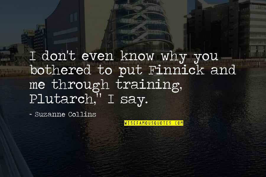 Finnick Quotes By Suzanne Collins: I don't even know why you bothered to