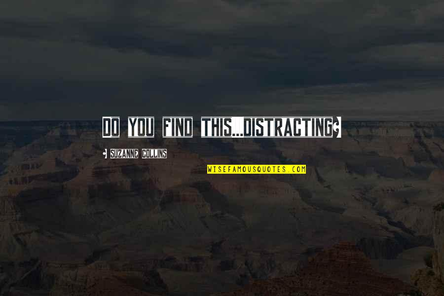 Finnick Quotes By Suzanne Collins: Do you find this...distracting?