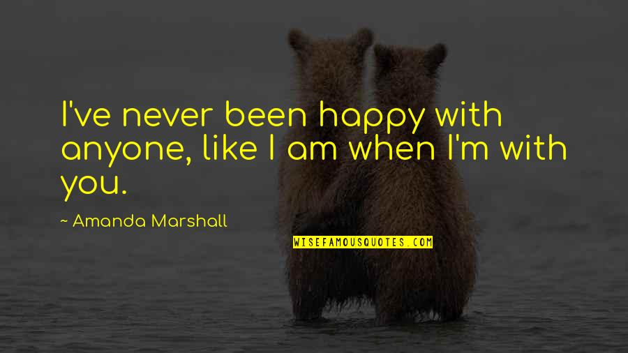 Finnie Quotes By Amanda Marshall: I've never been happy with anyone, like I