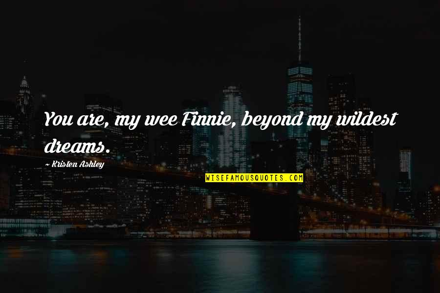 Finnie Quotes By Kristen Ashley: You are, my wee Finnie, beyond my wildest