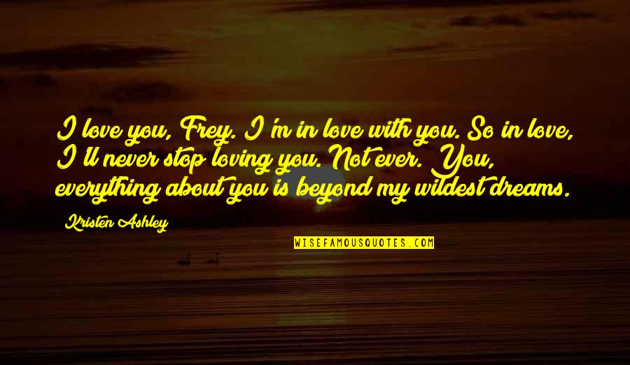 Finnie Quotes By Kristen Ashley: I love you, Frey. I'm in love with