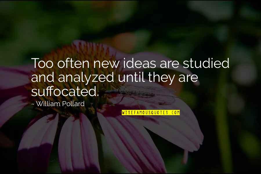 Finnie Quotes By William Pollard: Too often new ideas are studied and analyzed