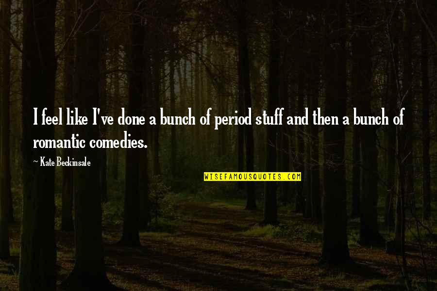 Finstas Quotes By Kate Beckinsale: I feel like I've done a bunch of