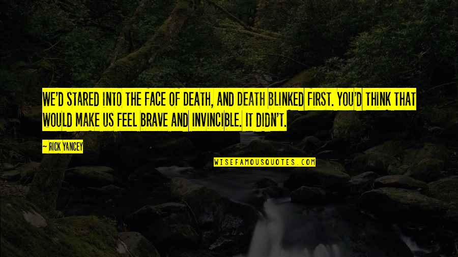 Finstas Quotes By Rick Yancey: We'd stared into the face of Death, and