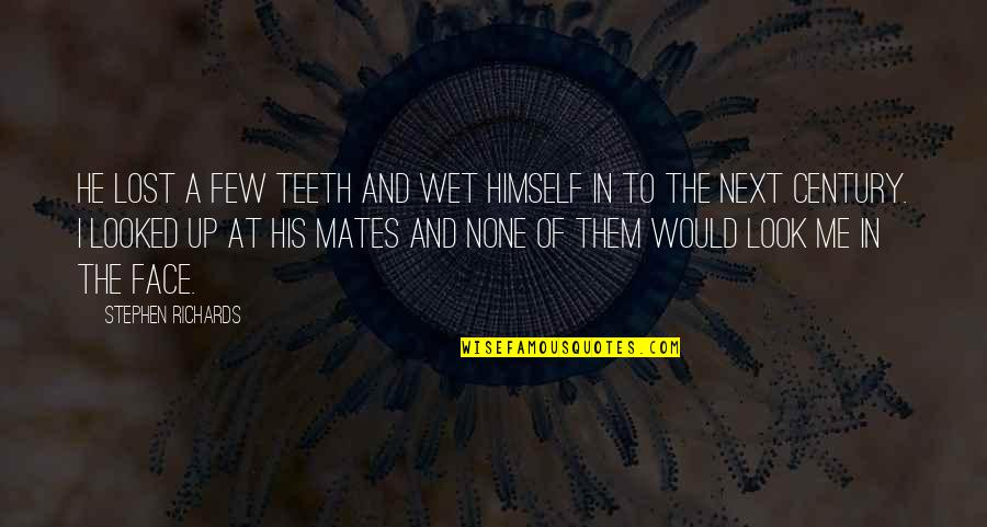 Finstas Quotes By Stephen Richards: He lost a few teeth and wet himself