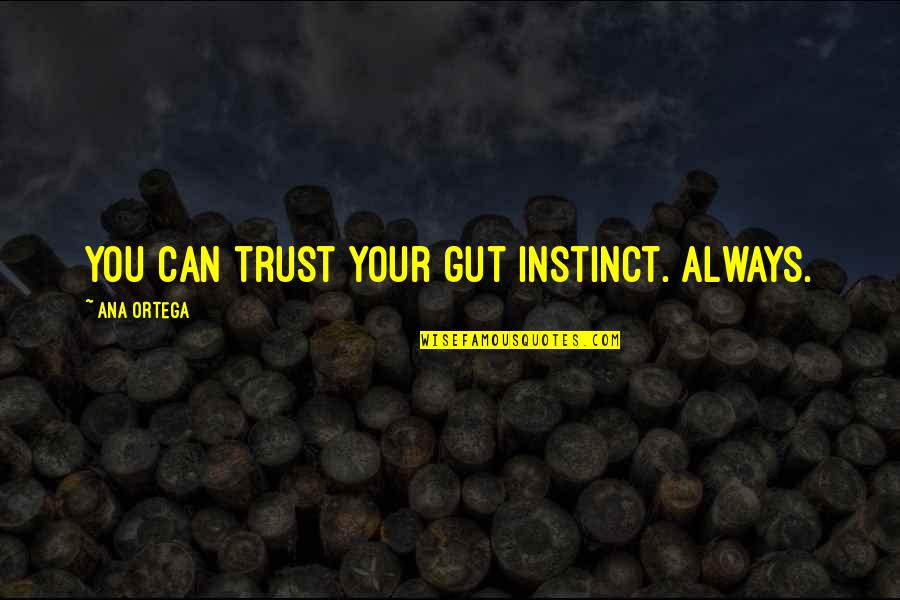 Firarms Quotes By Ana Ortega: You can trust your gut instinct. Always.