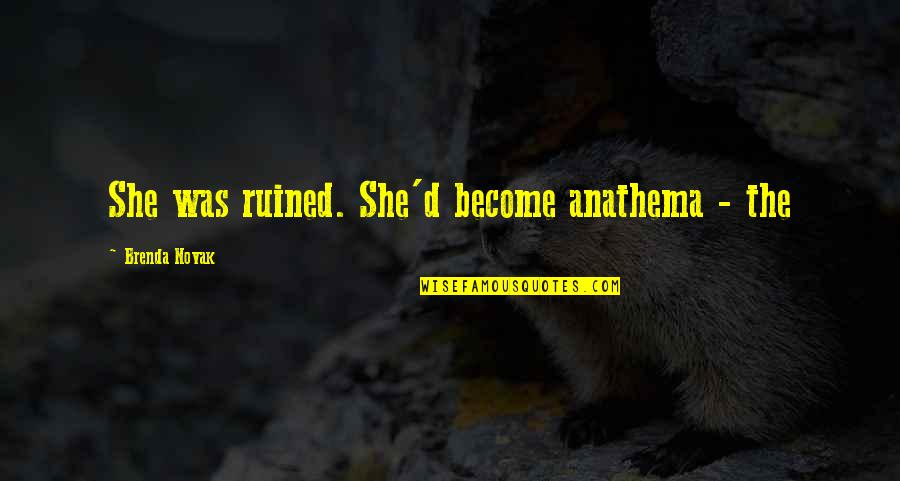 Firarms Quotes By Brenda Novak: She was ruined. She'd become anathema - the