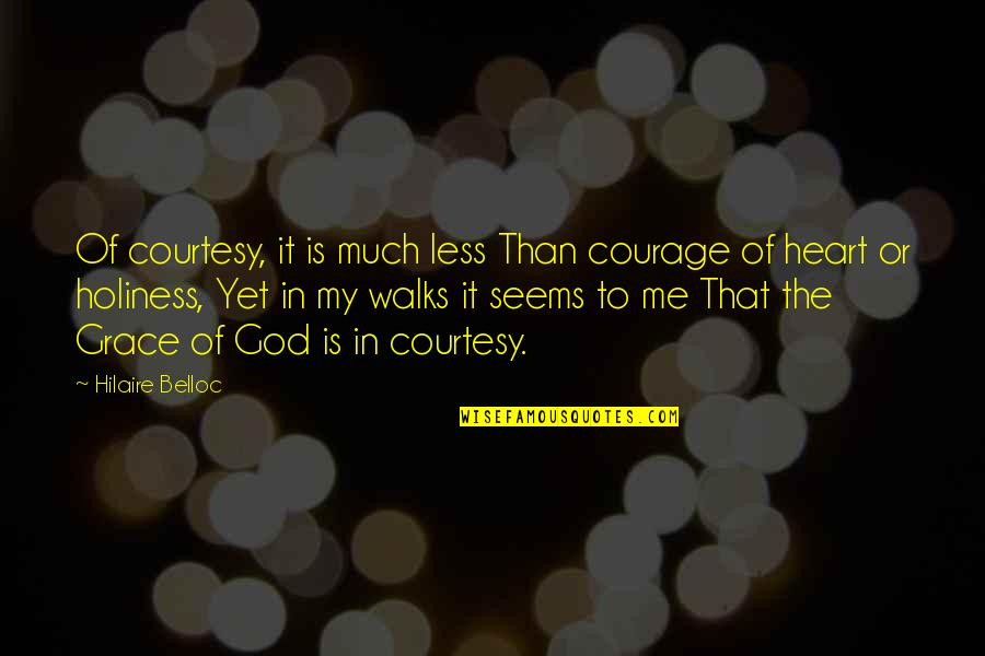 Firarms Quotes By Hilaire Belloc: Of courtesy, it is much less Than courage
