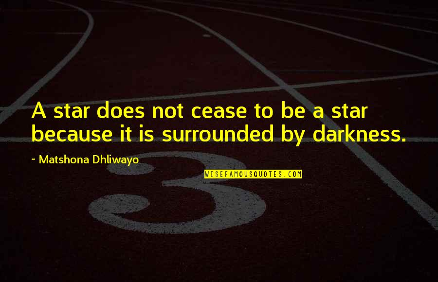 Firarms Quotes By Matshona Dhliwayo: A star does not cease to be a