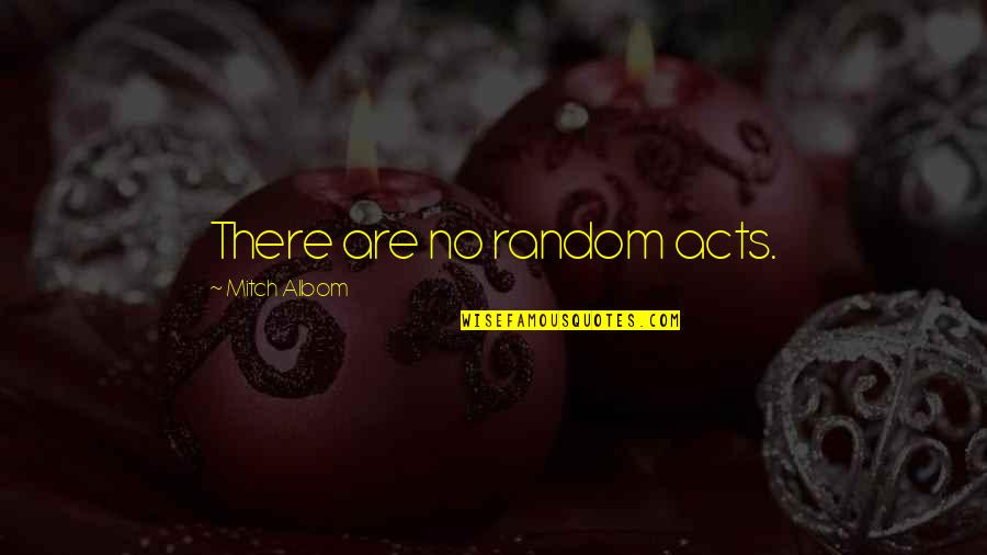Firarms Quotes By Mitch Albom: There are no random acts.