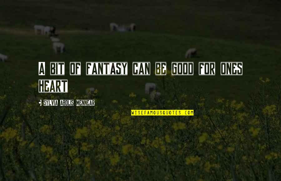 Firarms Quotes By Sylvia Abolis Mennear: A bit of fantasy can be good for