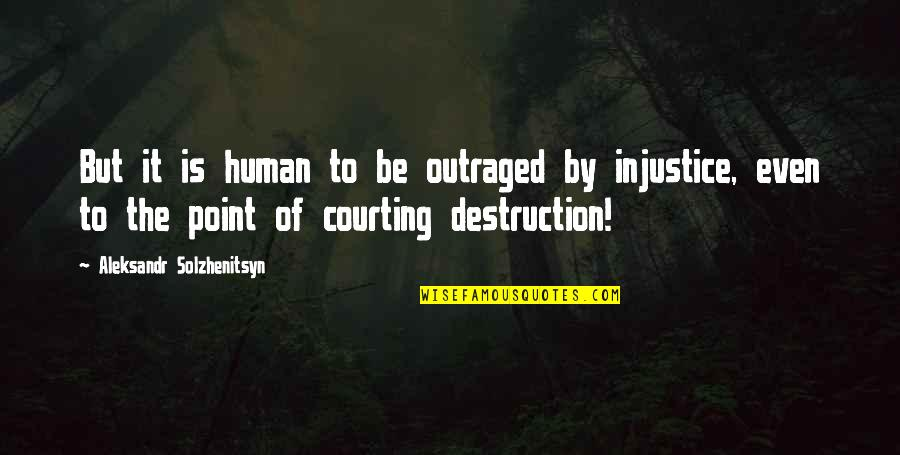 Fire Brimstone Bible Quotes By Aleksandr Solzhenitsyn: But it is human to be outraged by