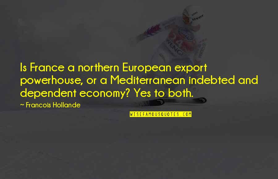 Fire Brimstone Bible Quotes By Francois Hollande: Is France a northern European export powerhouse, or