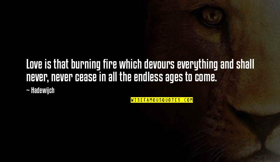 Fire Burning Love Quotes By Hadewijch: Love is that burning fire which devours everything