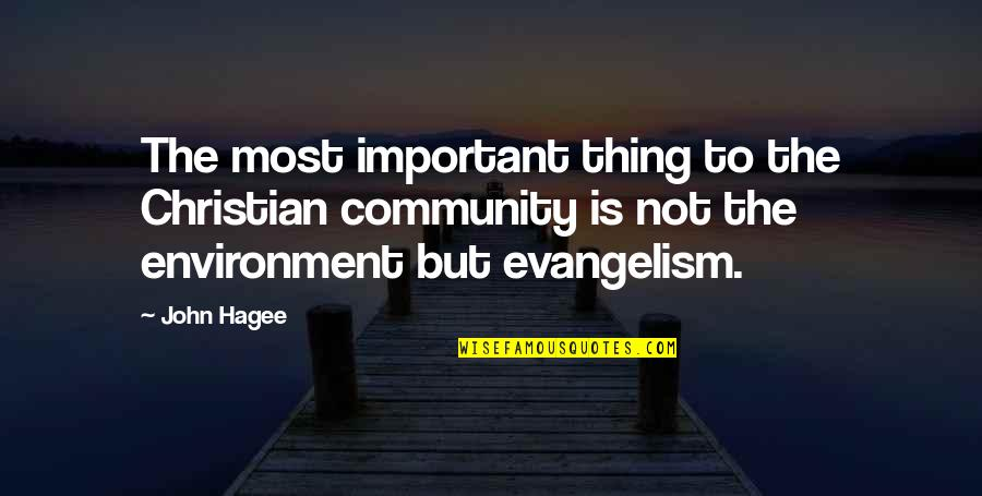 Fire Burning Love Quotes By John Hagee: The most important thing to the Christian community