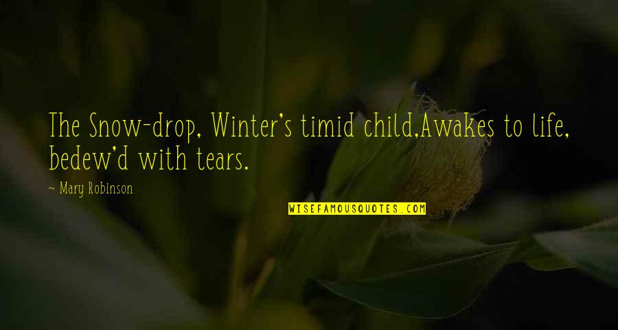Fire Burning Love Quotes By Mary Robinson: The Snow-drop, Winter's timid child,Awakes to life, bedew'd