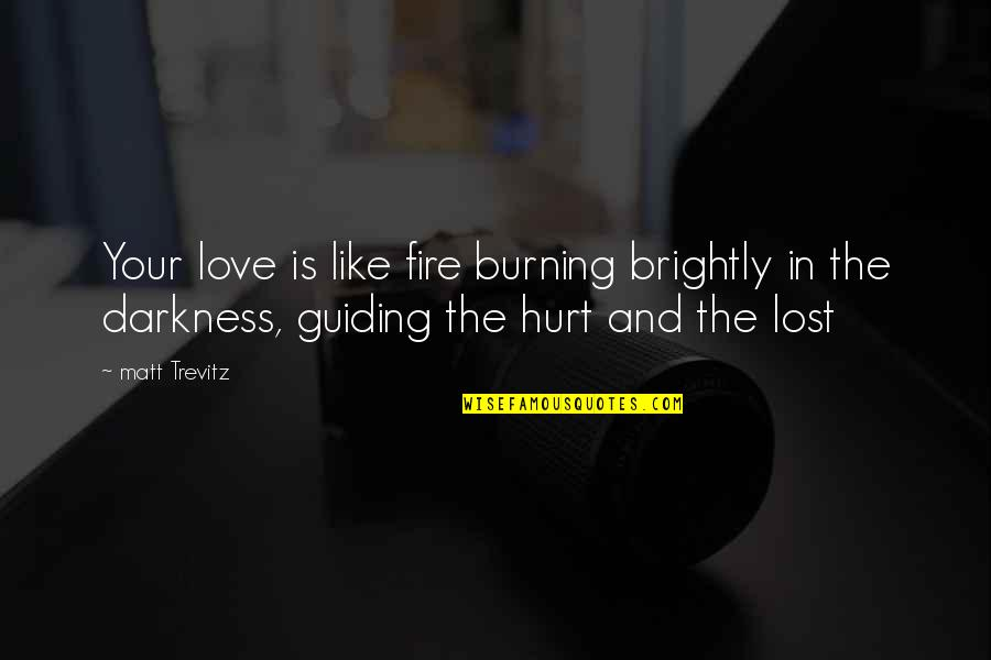 Fire Burning Love Quotes By Matt Trevitz: Your love is like fire burning brightly in