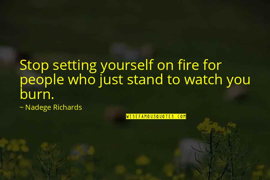 Fire Burning Love Quotes By Nadege Richards: Stop setting yourself on fire for people who