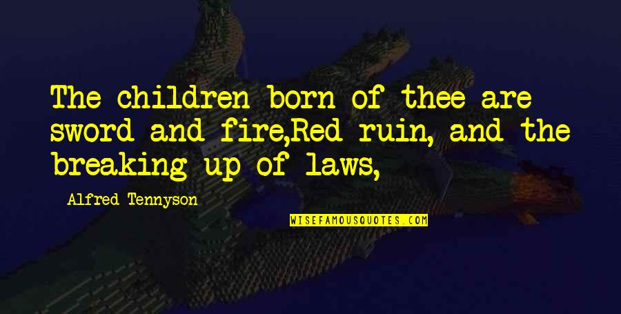 Fire Red Quotes By Alfred Tennyson: The children born of thee are sword and