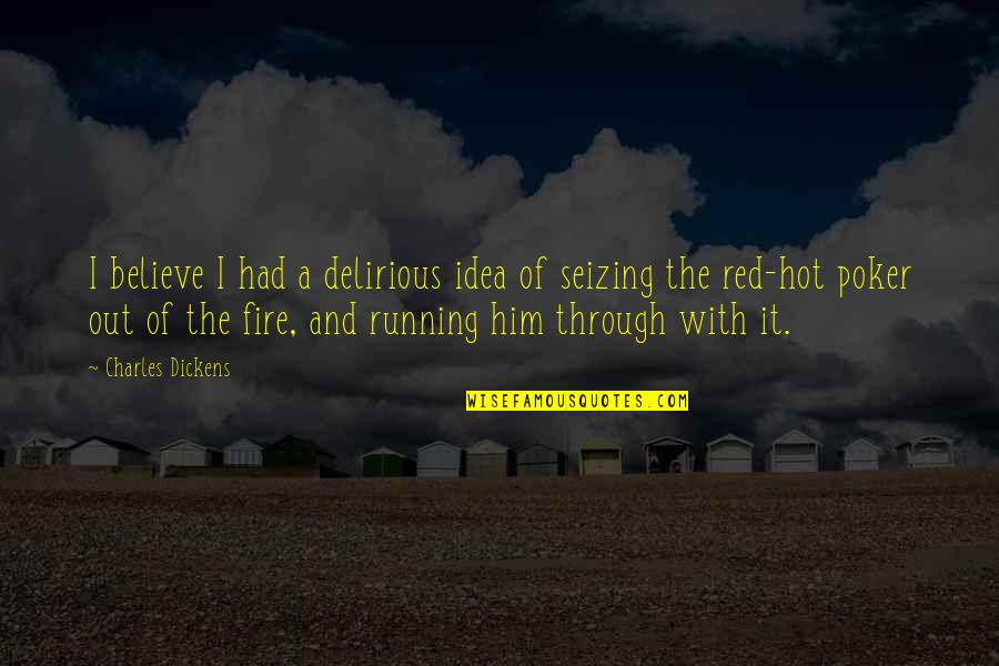 Fire Red Quotes By Charles Dickens: I believe I had a delirious idea of