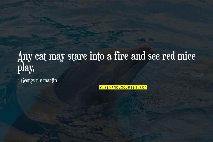 Fire Red Quotes By George R R Martin: Any cat may stare into a fire and