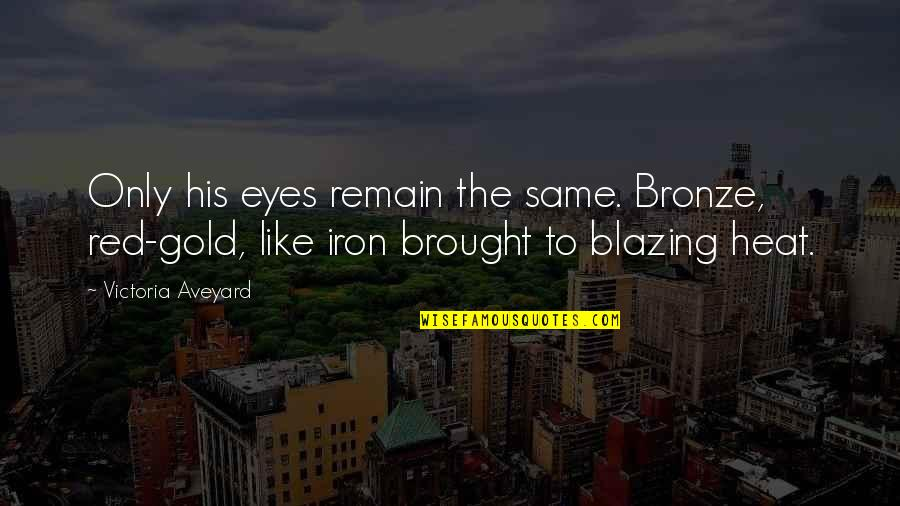 Fire Red Quotes By Victoria Aveyard: Only his eyes remain the same. Bronze, red-gold,