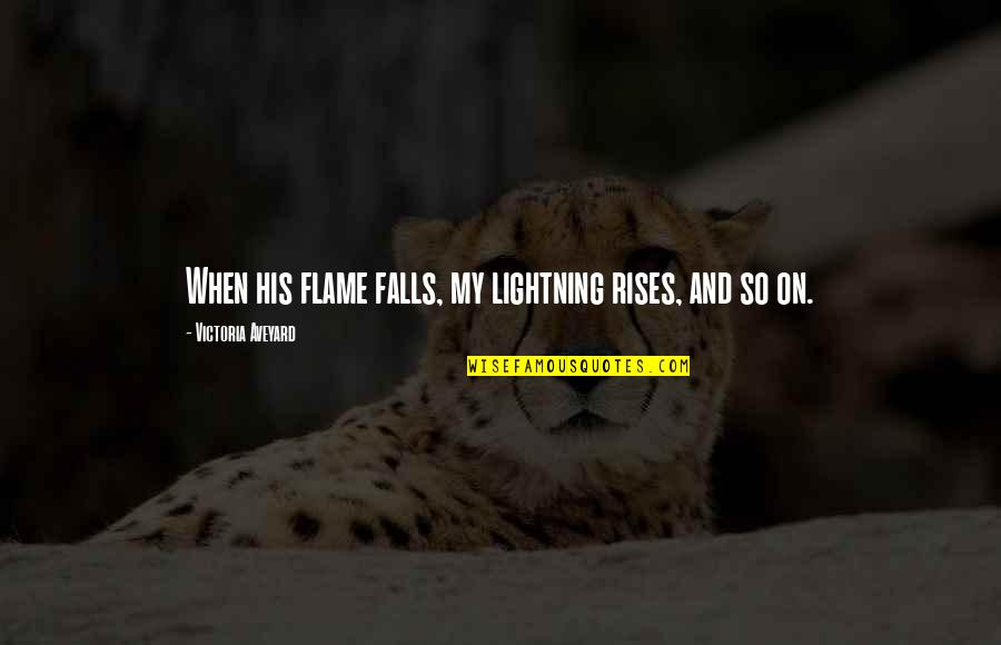 Fire Red Quotes By Victoria Aveyard: When his flame falls, my lightning rises, and