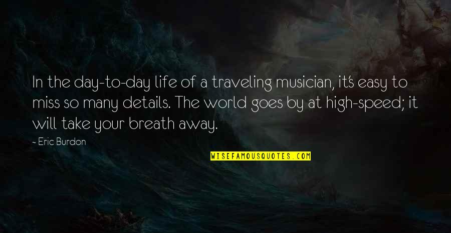 Fire Starters Quotes By Eric Burdon: In the day-to-day life of a traveling musician,
