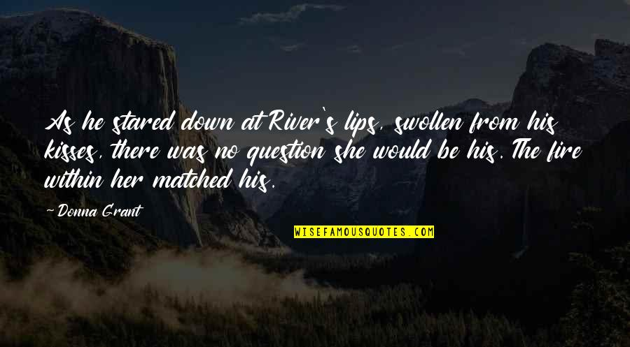 Fire Within Quotes By Donna Grant: As he stared down at River's lips, swollen