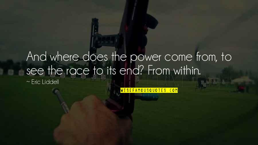 Fire Within Quotes By Eric Liddell: And where does the power come from, to