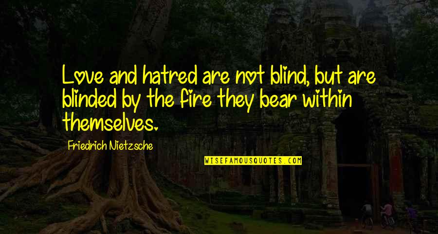 Fire Within Quotes By Friedrich Nietzsche: Love and hatred are not blind, but are