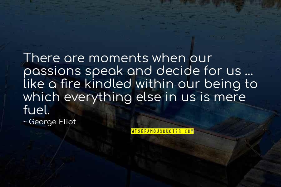 Fire Within Quotes By George Eliot: There are moments when our passions speak and