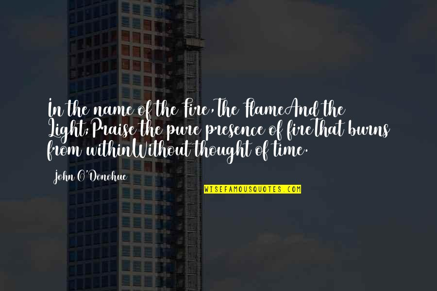 Fire Within Quotes By John O'Donohue: In the name of the Fire,The FlameAnd the