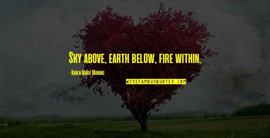 Fire Within Quotes By Karen Marie Moning: Sky above, earth below, fire within.