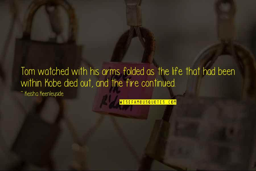 Fire Within Quotes By Keisha Keenleyside: Tom watched with his arms folded as the