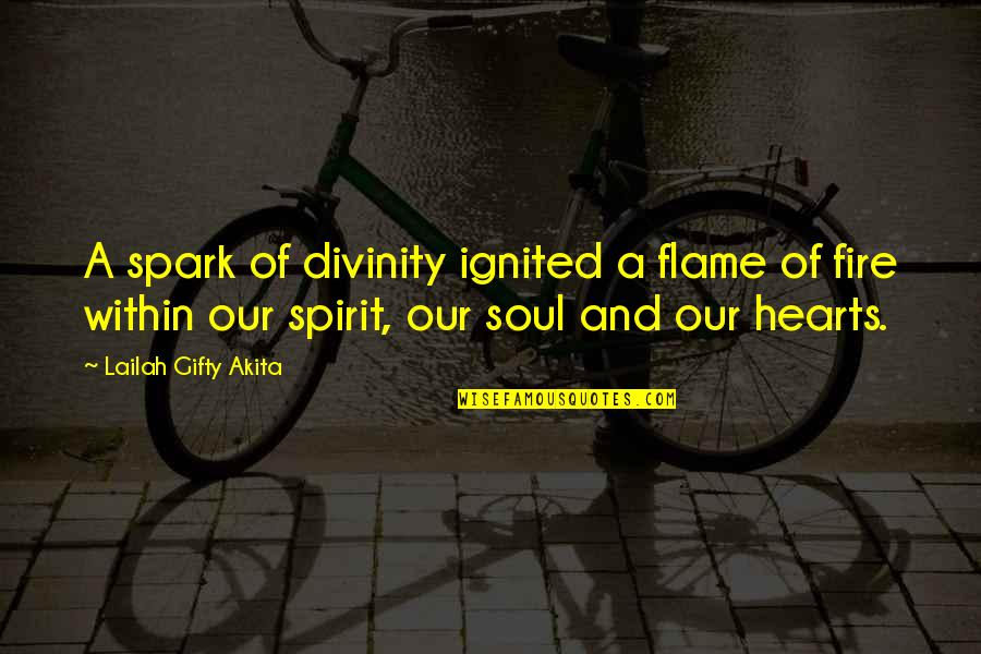 Fire Within Quotes By Lailah Gifty Akita: A spark of divinity ignited a flame of