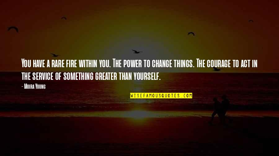 Fire Within Quotes By Moira Young: You have a rare fire within you. The