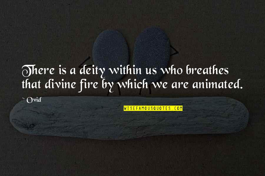 Fire Within Quotes By Ovid: There is a deity within us who breathes