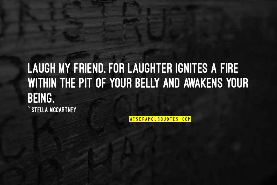 Fire Within Quotes By Stella McCartney: Laugh my friend, for laughter ignites a fire