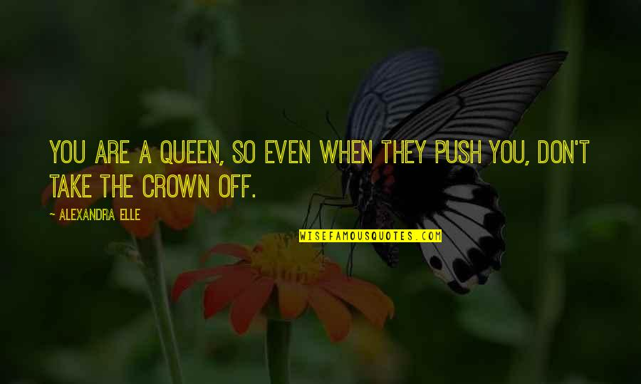 Firebird Execute Statement Quotes By Alexandra Elle: You are a Queen, so even when they