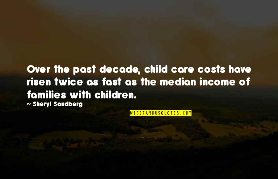 Firebird Execute Statement Quotes By Sheryl Sandberg: Over the past decade, child care costs have