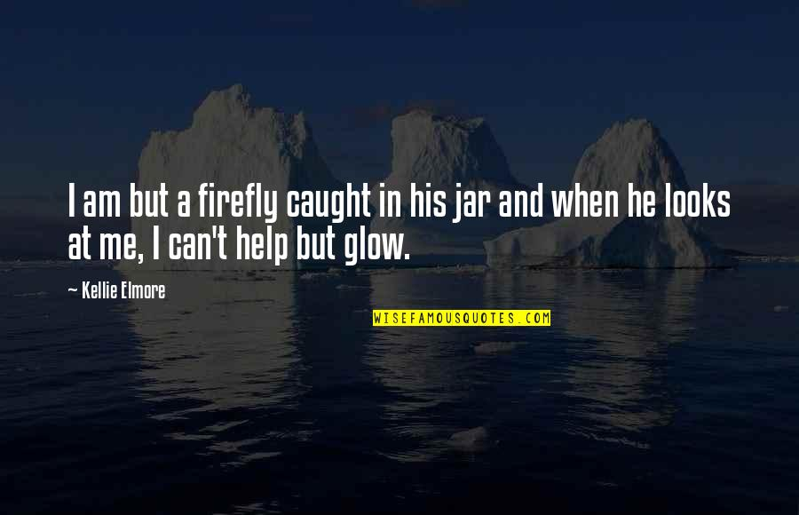 Fireflies In A Jar Quotes By Kellie Elmore: I am but a firefly caught in his