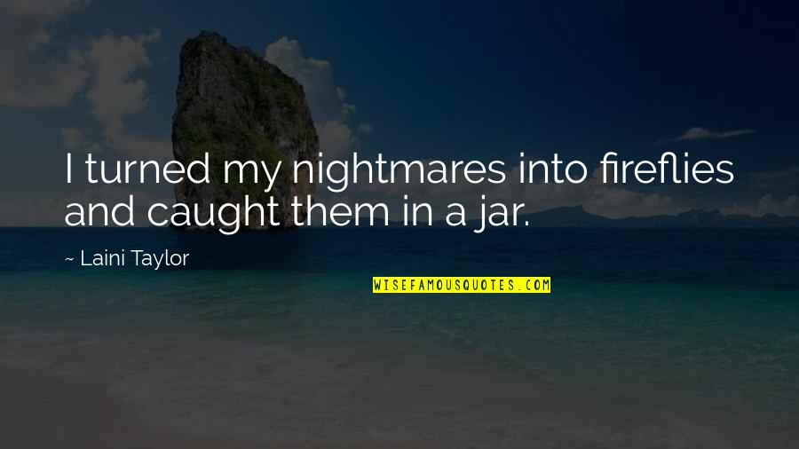 Fireflies In A Jar Quotes By Laini Taylor: I turned my nightmares into fireflies and caught