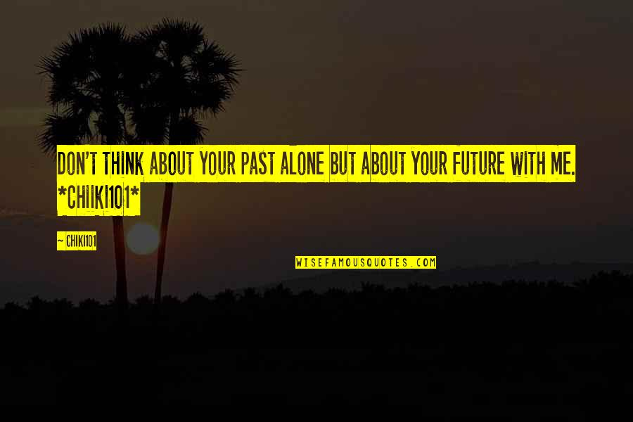 Firefly Music Festival Quotes By Chiki101: Don't think about your past alone but about