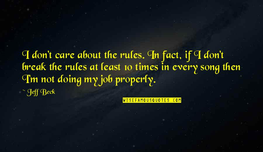 Firefly Music Festival Quotes By Jeff Beck: I don't care about the rules. In fact,